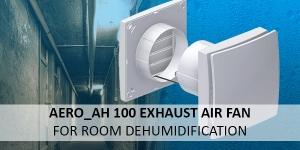 Our Aero_aH 100 - an exhaust air fan for room dehumidification