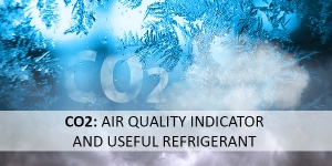 CO2: Air quality indicator and useful refrigerant