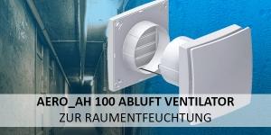 Aero_aH 100 Abluft Ventilator zur Raumentfeuchtung